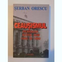 CEAUSISMUL. ROMANIA INTRE ANII 1965 SI 1989 - SERBAN ORESCU