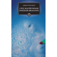 CELE MAI FRUMOASE POEZII DE DRAGOSTE - ADRIAN PAUNESCU