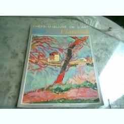 CHEFS D'OEUVRE DE L'ART. GRAND PEINTRES. VLAMINCK  (ALBUM, TEXT IN LIMBA FRANCEZA)