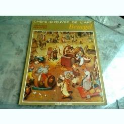 CHEFS'D'OEUVRE DE L'ART. GRAND PEINTRES.  BRUEGEL (ALBUM ARTA, TEXT IN LIMBA FRANCEZA)