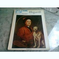 CHEFS'D'OEUVRE DE L'ART. GRAND PEINTRES.  HOGARTH  (TEXT IN LIMBA FRANCEZA, ALBUM)