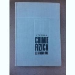 Chimie, fizica, electrochimie - Liviu Oniciu