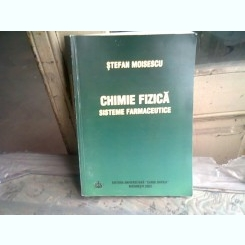 CHIMIE FIZICA. SISTEME FARMACEUTICE - STEFAN MOISESCU