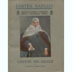 CHIPURI DIN SACELE DE GEORGE MOROIANU , COLECTIA CARTEA SATULUI - BUCURESTI 1938