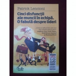 CINCI DISFUNCTII ALE MUNCII IN ECHIPA. O FABULA DESPRE LIDERI - PATRICK LENCIONI