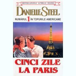 CINCI ZILE LA PARIS - DANIELLE STEEL
