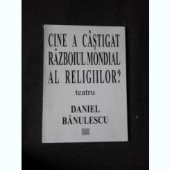 CINE A CASTIGAT RAZBOIUL MONDIAL AL RELIGIILOR? - DANIEL BANULESCU  TEATRU  (CU DEDICATIE)