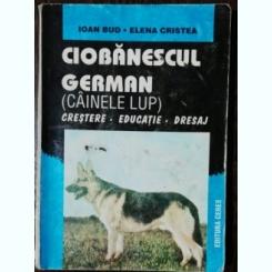 CIOBANESCUL GERMAN (CAINELE LUP ) - IOAN BUD/ ELENA CRISTEA