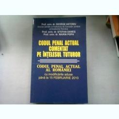 CODUL PENAL ACTUAL COMENTAT PE INTELESUL TUTUROR - GEORGE ANTONIU