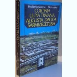 COLONIA ULPIA TRAIANA AUGUSTA DACIA SARMIZEGETUSA DE HADRIAN DAICOVICIU , DORIN ALICU , 1984