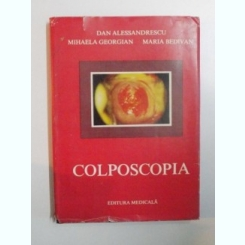 COLPOSCOPIA DE DAN ALESSANDRESCU , MIHAELA GEORGIAN , MARIA BEDIVAN , 1984