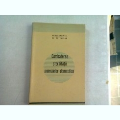 COMBATEREA STERILITATII ANIMALELOR DOMESTICE - COLECTIV DE AUTORI