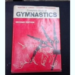 COMPLETE BOOK OF GYMNASTICS - NEWTON C. LOKEN  (CARTE IN LIMBA ENGLEZA)