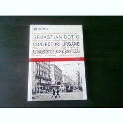 CONJECTURI URBANE, RATIONALISM CRITIC IN URBANISM SI ARHITECTURA - SEBASTIAN BOTIC, CU DEDICATIA AUTORULUI