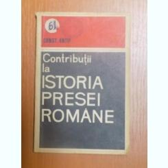CONST. ANTIP Contributii la istoria presei Romane 1964,Uniunea Ziaristilor din R.P.R