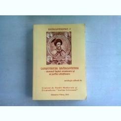 CONSTANTIN BRANCOVEANU - DOMNUL FAPTEI CREATOARE SI A JERTFEI SFINTITOARE  (ANTOLOGIE DE STUDII)