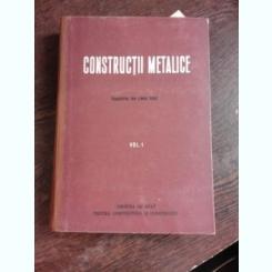 CONSTRUCTII METALICE, CURS PENTRU INSTITUTELE SI FACULTATILE DE CONSTRUCTII, EDITIA II, VOL.I