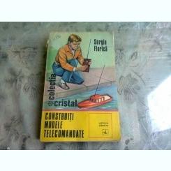 CONSTRUITI MODELE TELECOMANDATE - SERGIU FLORICA