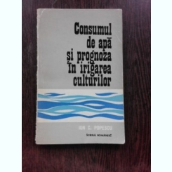 CONSUMUL DE APA SI PROGNOZA IN IRIGAREA CULTURILOR - ION. C. POPESCU