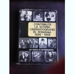 CONTRIBUTII LA ISTORIA CINEMATOGRAFIEI IN ROMANIA 1896-1948 - ION CANTACUZINO