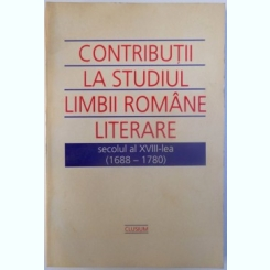 CONTRIBUTII LA ISTORIA LIMBII ROMANE LITERARE SECOLUL AL XVIII -LEA ( 1688 - 1780 ) , COORDONATORI ION GHETIE SI GHEORGHE CHIVU