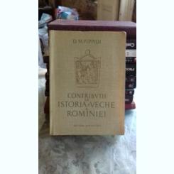 CONTRIBUTII LA ISTORIA VECHE A ROMANIEI - D.M. PIPPIDI