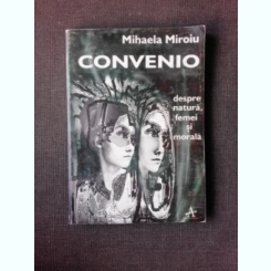 CONVENIO. DESPRE NATURA, FEMEI SI MORALA - MIHAELA MIROIU