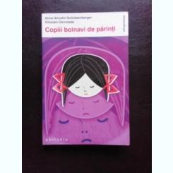 COPII BOLNAVI DE PARINTI - ANNE ANCELIN SCHUTZENBERGER
