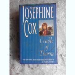 CRADLE OF THORNS - JOSEPHINE COX  (CARTE IN LIMBA ENGLEZA)