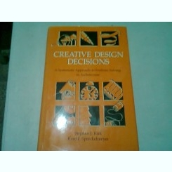 CREATIVE DESIGN DECISIONS. A SYSTEMATIC APPROACH TO PROBLEM SOLVING IN ARCHITECTURE - STEPHEN J. KIRK  (CARTE IN LIMBA ENGLEZA)