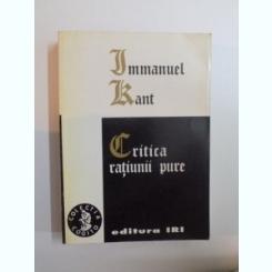 CRITICA RATIUNII PURE DE IMMANUEL KANT,EDITIA , 1998