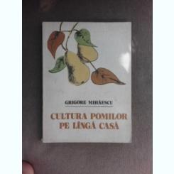 CULTURA POMILOR PE LANGA CASA - GRIGORE MIHAESCU