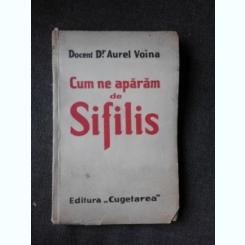 CUM NE APARAM DE SIFILIS - AUREL VOINA