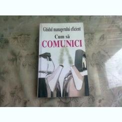 CUM SA COMUNICI - GHIDUL MANAGERULUI EFICIENT