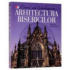 CUM SA INTELEGEM ARHITECTURA BISERICILOR - DENIS R. MCNAMARA