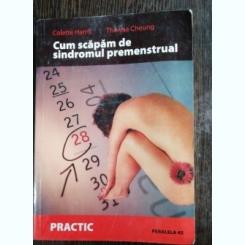 CUM SCAPAM DE SINDROMUL PREMENSTRUAL - COLETTE HARRIS / THERESA CHEUNG