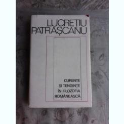 CURENTE SI TENDINTE IN FILOZOFIA ROMANEASCA - LUCRETIU PATRASCANU