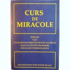 CURS DE MIRACOLE, EDITIE INTEGRALA, PREFATA, TEXT, CULEGERE DE EXERCITII PENTRU STUDENTI, MANUAL PENTRU PROFESORI, EXPLICATII TERMINOLOGICE, 2007
