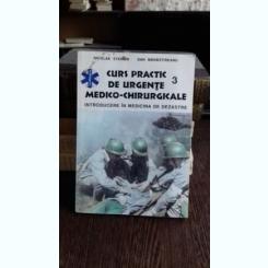 CURS PRACTIC DE URGENTE MEDICO-CHIRURGICALE. INTRODUCERE IN MEDICINA DE DEZASTRE - NICOLAE STEINER   VOL.3
