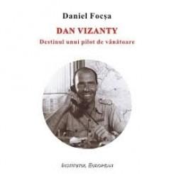 DAN VIZANTY. DESTINUL UNUI PILOT DE VANATOARE - DANIEL FOCSA