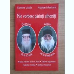 Danion Vasile, Marian Maricaru - Ne vorbesc parintii athoniti. Avva Dionisie de la Colciu, Avva Iulian de la Prodromu