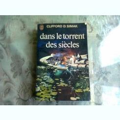 DANS LE TORRENT DES SIECLES - CLIFFORD D. SIMAK  (CARTE IN LIMBA FRANCEZA)