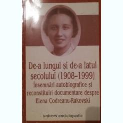 DE-A LUNGUL SI DE-A LATUL SECOLULUI (1908-1999) - ELENA CODREANU RAKOVSKI