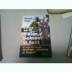 DE CE SA FII FRAIER, BOLNAV SI FALIT - RANDY GAGE