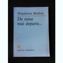 DE MINE MAI DEPARTE - MAGDALENA BRAILOIU  (CU DEDICATIA AUTORULUI PENTRU POETUL VASILE ZAMFIR)