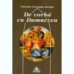 DE VORBA CU DUMNEZEU - FRANCISCO FERNANDEZ CARVAJAL  VOL.1