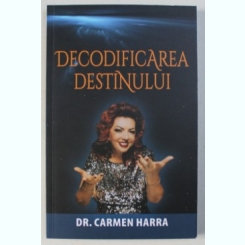 DECODIFICAREA DESTINULUI - CARMEN HARRA