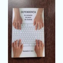 DEPENDENTA DE COMPUTER, DE JOCURI, DE NICOTINA - KONSTANTIN V. ZORIN