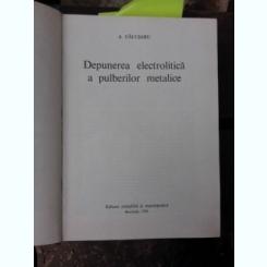DEPUNEREA ELECTROLITICA A PULBERILOR METALICE - A. CALUSARU