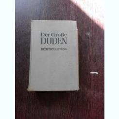 DER GROBE DUDEN, RECHTSCHREIBUNG  (DICTIONAR, ORTOGRAFIE, IN LIMBA GERMANA)
